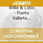 Music from puerto vallarta cd musicale di Willie & lobo