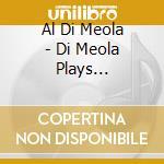 Al Di Meola - Di Meola Plays Piazzolla cd musicale di Al di meola
