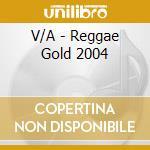 Reggae gold 2004 cd musicale di Artisti Vari