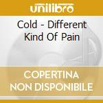 Different kind of pain cd musicale di Cold