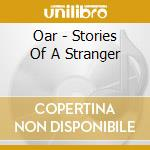 Stories of a stranger cd musicale di O.a.r.