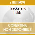 Tracks and fields cd musicale