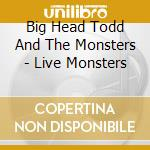 Live monsters cd musicale di Big head todd & the monsters