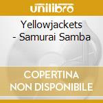 Samurai samba cd musicale di Yellowjackets