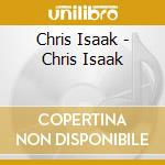CHRIS ISAAK cd musicale di ISAAK CHRIS