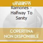 Halfway to sanity cd musicale di Ramones