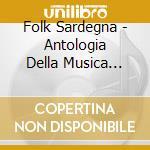 ANTOLOGIA DELLA MUSICA SARDA              cd musicale di ARTISTI VARI