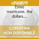 Ennio morricone. the dollars trilogy. th cd musicale di Ennio Morricone