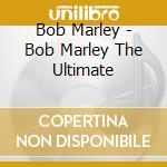 Bob marley. the ultimate cd cd musicale di Bob Marley