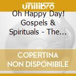 Oh Happy Day! Gospels & Spirituals - The Ultimate Cd cd musicale di Miscellanee