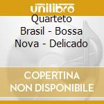 Quarteto Brasil - Bossa Nova - Delicado cd musicale di Brasil Quarteto