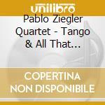 Pablo Ziegler Quartet - Tango & All That Jazz cd musicale di ZIEGLER PABLO QUARTET