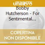 For sentimental reasons cd musicale di Bobby Hutcherson