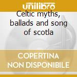 Celtic myths, ballads and song of scotla cd musicale di Scozia Folk