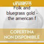 Folk and bluegrass gold - the american f cd musicale di Usa Folk