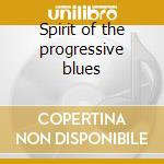 Spirit of the progressive blues cd musicale di Artisti Vari