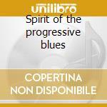 Spirit of the progressive blues cd musicale di Artisti Vari