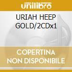 URIAH HEEP GOLD/2CDx1 cd musicale di URIAH HEEP