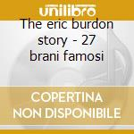 The eric burdon story - 27 brani famosi cd musicale di Eric Burdon