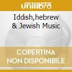 IDDISH,HEBREW & JEWISH MUSIC cd musicale