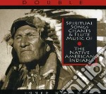 SPIRITUAL SONGS, CHANTS AND FLUTE - NATIVE AMERICANS cd musicale