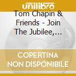 Tom Chapin & Friends - Join The Jubilee, Live cd musicale di Tom chapin & friends