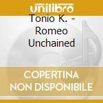 Romeo unchained - cd musicale di K. Tonio