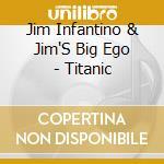 Titanic - cd musicale di Jim infantino & jim's big ego