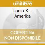 Amerika - cd musicale di K. Tonio