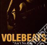 Ain't no joke - cd musicale di Volebeats