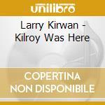 KILROY WAS HERE cd musicale di KIRWAN LARRY