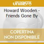 Friends gone by cd musicale di Wooden Howard