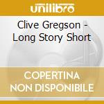 Long story short cd musicale di Gregson Clive