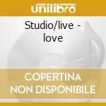 Studio/live - love cd musicale di Love