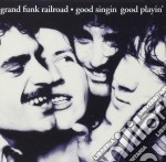 Good singing good playing cd musicale di Grand funk railroad