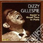 Dizzy Gillespie - Havin Good Time In Paris cd musicale di Dizzy Gillespie