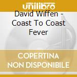 Coast to coast fever cd musicale di David Wiffen