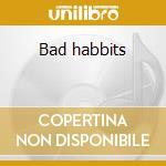Bad habbits cd musicale di Monks