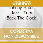 TURN BACK THE CLOCK cd musicale di BATES JOHNNY