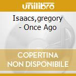 Isaacs,gregory - Once Ago cd musicale di Gregory Isaacs