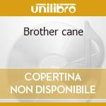 Brother cane cd musicale di Cane Brother