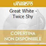 Twice shy cd musicale di White Great