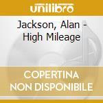HIGH MILEAGE cd musicale di JACKSON ALAN