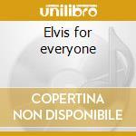 Elvis for everyone cd musicale di Elvis Presley