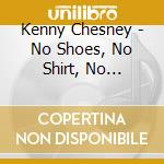 Kenny Chesney - No Shoes, No Shirt, No Problems cd musicale di Kenny Chesney