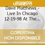 LIVE IN CHICAGO'12.19.98 (2CD) cd musicale di DAVE MATTHEWS BAND