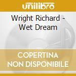 WET DREAM - PINK FLOYD cd musicale di WRIGHT RICHARD