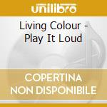 Play it loud cd musicale di Colour Living
