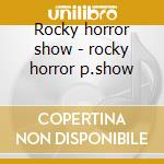 Rocky horror show - rocky horror p.show cd musicale di Various artists (or.roxi cast)