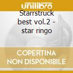 Starrstruck best vol.2 - star ringo cd musicale di Ringo Star